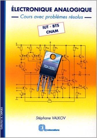 Electronique analogique - Cours avec problèmes résolus - IUT, BTS, CNAM de Stéphane Valkov ( 1 juin 1998 )