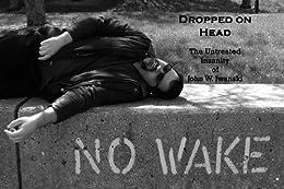 Dropped on Head: The Untreated Insanity of John W. Iwanski by [Iwanski, John W.]
