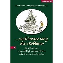 """... und keiner sang die """"Reblaus"""". Die Wahrheit über Leopold Figl, Andreas Hofer und andere österreichische Mythen"""