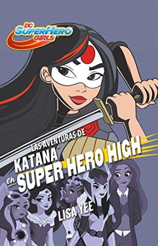Las Aventuras de Katana En Super Hero High / Katana at Super Hero High (DC Super Hero Girls) por Lisa Yee