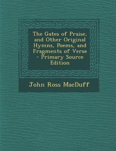 Gates of Praise, and Other Original Hymns, Poems, and Fragments of Verse