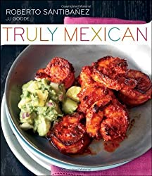 Truly Mexican: Essential Recipes and Techniques for Authentic Mexican Cooking by Roberto Santibanez (2011-04-08)