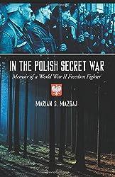 In the Polish Secret War: Memoir of a World War II Freedom Fighter by Marian S. Mazgaj (2008-11-28)