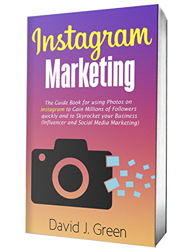 Instagram Marketing 2020: The Guide Book for Using Photos on Instagram to Gain Millions of Followers Quickly and to Skyrocket your Business (Influencer and Social Media Marketing) (English Edition)