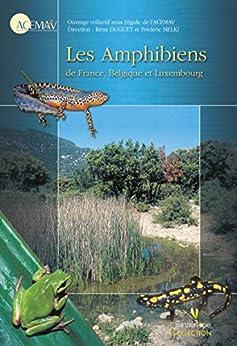 Les Amphibiens de France, Belgique et Luxembourg par [Melki, Frédéric, Association, Acemav, Duguet, Rémi]