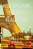 How to Learn French Really Fast