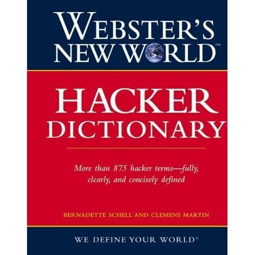 Webster's New World Hacker Dictionary 1st edition by Schell, Bernadette, Martin, Clemens (2006) Paperback