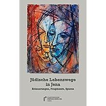 Jüdische Lebenswege in Jena: Erinnerungen, Fragmente, Spuren (Bausteine zur Jenaer Stadtgeschichte)