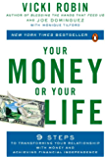 Your Money or Your Life: 9 Steps to Transforming Your Relationship with Money and Achieving Financial Ind ependence: Revised and Updated for the 21st Century