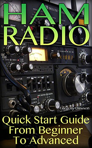 Ham Radio: Quick Start Guide From Beginner To Advanced: (Ham Radio System, Survival Communication) (English Edition)