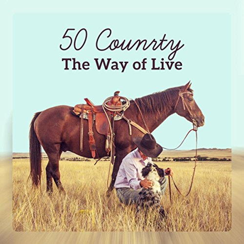 50 Country - The Way of Life; Instrumental Country Background, Bluegrass Music, American Country, Romantic Melody
