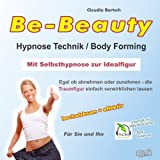 Body Forming - Mit Selbsthypnose zur Idealfigur: Be-Beauty Hypnose Technik