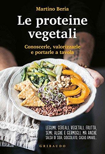 Le proteine vegetali. Conoscerle, valorizzarle e portarle a tavola