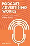 Podcast Advertising Works: How to Turn Engaged Audiences into Loyal Customers (English Edition)
