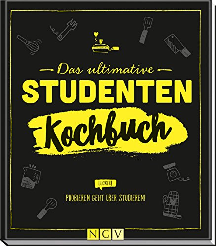 Das ultimative Studenten-Kochbuch: Probieren geht über...