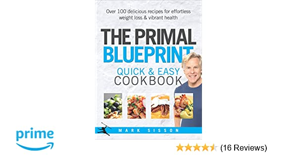 The primal blueprint quick and easy cookbook over 100 delicious the primal blueprint quick and easy cookbook over 100 delicious recipes for effortless weight loss and vibrant health amazon mark sisson malvernweather Image collections