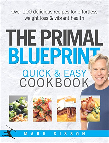 The Primal Blueprint Quick and Easy Cookbook: Over 100 delicious recipes for effortless weight loss and vibrant health por Mark Sisson