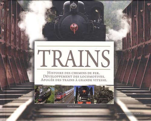 Trains : Histoire des chemins de fer, développement des locomotives, apogée des trains à grande vitesse par Clive Lamming
