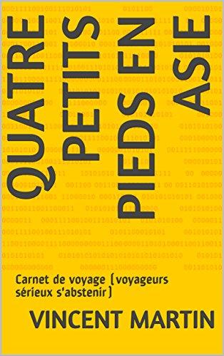 Couverture du livre Quatre Petits Pieds en Asie: Carnet de voyage (voyageurs sérieux s'abstenir)