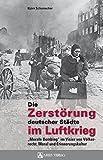 """Die Zerstörung deutscher Städte im Luftkrieg: """"Morale Bombing"""" im Visier von Völkerrecht, Moral und Erinnerungskultur"""