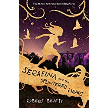 Serafina and the Spintered Heart (The Serafina Series)