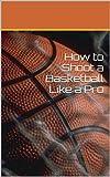 How to Shoot a Basketball Like a Pro