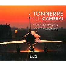 Tonnerre sur Cambrai : Histoire de la base aérienne 103 et d'un siècle d'aviation