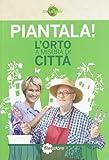 Scarica Libro Piantala L orto a misura di citta (PDF,EPUB,MOBI) Online Italiano Gratis