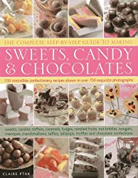 The Complete Step-by-Step Guide to Making Sweets, Candy & Chocolates: 150 Irresistible Confectionery Recipes Shown in over 750 Exquisite Photographs ... Caramels, Fudges, Candied Fruits, Nut Brittle