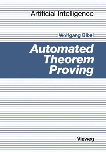 Automated Theorem Proving (Artificial Intelligence): A Logical Basis (K??nstliche Intelligenz) by Wolfgang Bibel (1987-01-01)