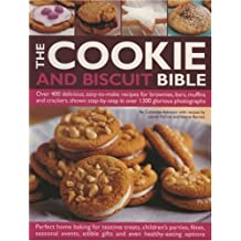 The Cookie and Biscuit Bible: Over 300 Delicious, Easy-to-make Recipes for Fabulous Home Baking Teatime Cookies, Kids' Party Cookies, Chocolate Indulgences, Healthy Options and No-bake Treats