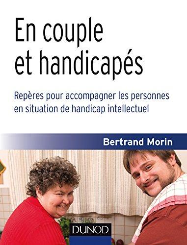 En couple et handicapés-Repères pour accompagner les personnes en situation de handicap intellectuel