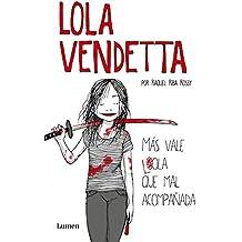 Lola Vendetta (Spanish Edition): Mas Vale Lola Que Mal Acompanada (LUMEN, Band 19134)