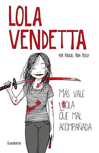 Lola Vendetta. Más vale Lola que mal acompañada (LUMEN)