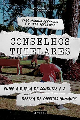Conselhos tutelares: Entre a tutela de condutas e a defesa de direitos humanos - Caso menino Bernardo e outras reflexões (Portuguese Edition)
