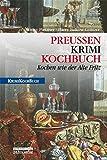 PreußenKrimiKochbuch: Kochen wie der Alte Fritz