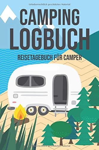 Camping Logbuch - Reisetagebuch Für Camper: Wohnwagen Reisetagebuch - Camper Wohnmobil Reise Buch - Reisemobil Tagebuch Journal - Caravan Notizbuch