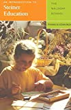 [(An Introduction to Steiner Education : The Waldorf School)] [By (author) Francis Edmunds] published on (October, 2004)