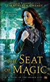 The Seat of Magic by J. Kathleen Cheney front cover