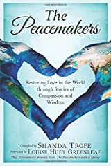 The Peacemakers: Restoring Love in the World through Stories of Compassion and Wisdom by Shanda Trofe (2016-11-25) Paperback