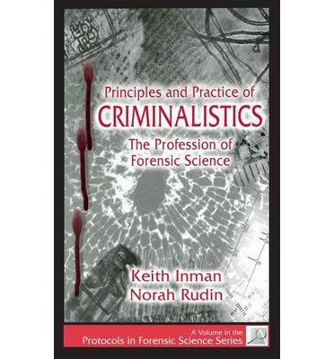 [(Principles and Practice of Criminalistics: The Profession of Forensic Science )] [Author: Keith Inman] [Aug-2000]