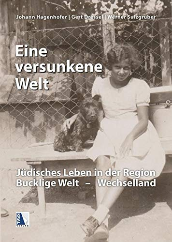 """""""Eine versunkene Welt ..."""": Jüdisches Leben in der Region Bucklige Welt-Wechselland"""