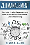 Zeitmanagement: Durch die richtige Organisation zu mehr Achtsamkeit, Gelassenheit und Entspannung