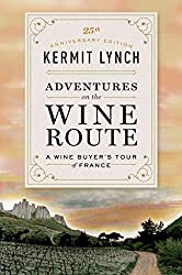 [Adventures on the Wine Route] (By: Kermit Lynch) [published: December, 2013]