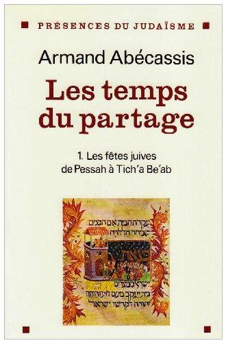 Les temps du partage, tome 1 : Des fêtes juives de Pessah à Tich'a Be'ab par ABECASSIS ARMAND (Broché)