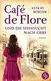 Café de Flore und die Sehnsucht nach Liebe von Astrid Korten
