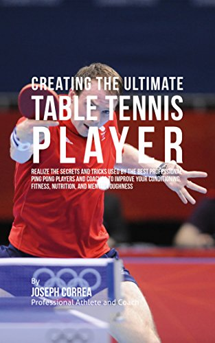 creating-the-ultimate-table-tennis-player-realize-the-secrets-and-tricks-used-by-the-best-profession