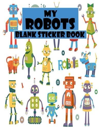 My Robots Blank Sticker Book: Funny Robot, Blank Sticker Book 8.5 x 11, 100 Pages: Volume 15 por Alia Leone