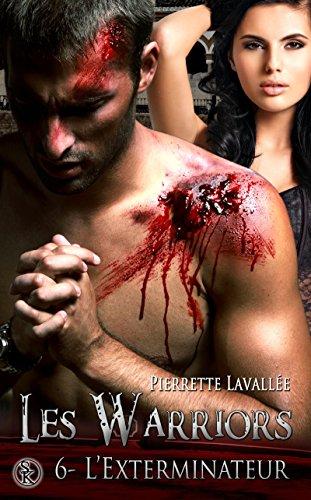 L'Exterminateur: Les Warriors, T6 par Pierrette Lavallée