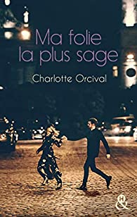 Ma folie la plus sage par Charlotte Orcival